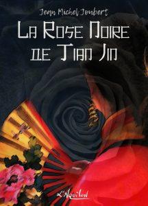 Couverture de La Rose Noire de Tian Jin, de Jean Michel Joubert