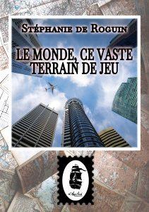 Couverture Le Monde, ce Vaste Terrain de Jeu, de Stéphanie de Roguin